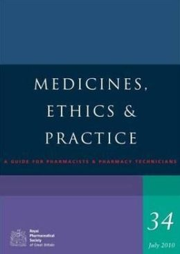 Medicines, Ethics and Practice: A Guide for Pharmacists and Pharmacy Technicians: