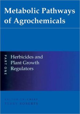 Metabolic Pathways of Agrochemicals, Part 1: Herbicides and Plant Growth Regulators