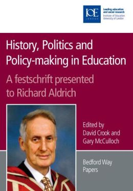 History, Politics and Policy-Making in Education: A Festschrift Presented to Richard Aldrich