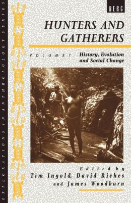 Hunters and Gatherers: History, Evolution, and Social Change