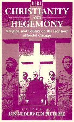 Christianity and Hegemony: Religion and Politics on the Frontiers of Social Change