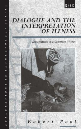 Dialogue and the Interpretation of Illness: Conversations in a Cameroon Village