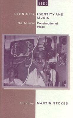 Ethnicity, Identity, and Music: The Musical Construction of Place