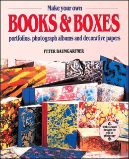 How to Make Your Own Books and Boxes; Portfolios, Photograph Albums and Decorative Papers