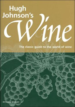 Hugh Johnson's Wine: The Classic Guide to the World of Wine