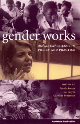 Gender Works: Oxfam Experience in Policy and Practice