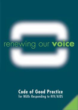 Renewing Our Voice: Code of Good Practice for NGOs Responding to HIV/AIDS
