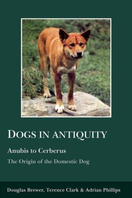 Dogs in Antiquity: Anubis to Cerberus: The Origins of the Domestic Dog