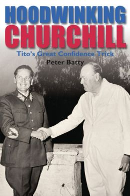 Hoodwinking Churchill: Tito's Great Confidence Trick
