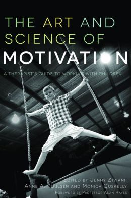 The Art and Science of Motivation: A Therapist's Guide to Working with Children