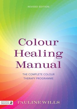 Colour Healing Manual: The Complete Colour Therapy Programme Revised Edition