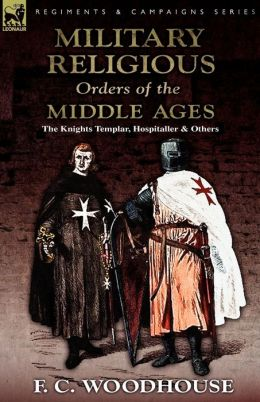 The Military Religious Orders Of The Middle Ages