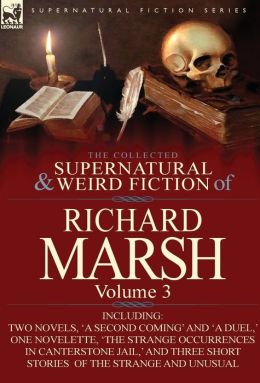 The Collected Supernatural and Weird Fiction of Richard Marsh: Volume 3-Including Two Novels, 'a Second Coming' and 'a Duel, ' One Novelette, 'The Str