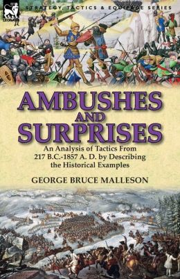 Ambushes and Surprises: An Analysis of Tactics from 217 B.C.-1857 A. D. by Describing the Historical Examples