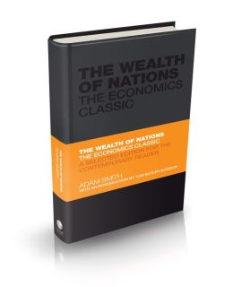 The Wealth of Nations - The Economics Classic: A Selected Edition for the Contemporary Reader