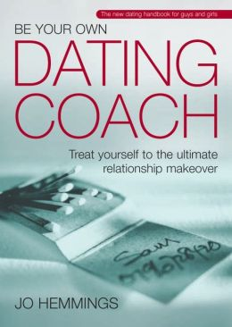 Be Your Own Dating Coach: Treat yourself to the ultimate relationship makeover