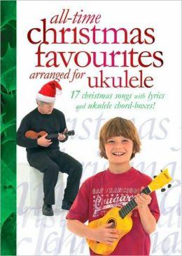 All Time Christmas Favourites Arranged for Ukulele