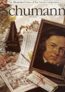 Schumann (The Illustrated Lives of the Great Composers Series)