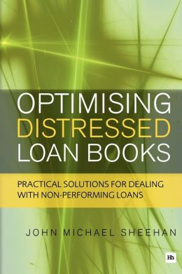 Optimising Distressed Loan Books: Practical Solutions for Dealing with Non-Performing Loans