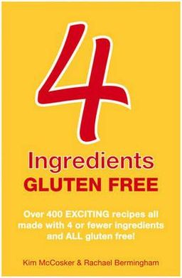 4 Ingredients Gluten Free. by Kim McCosker, Rachael Bermingham