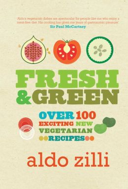 Fresh & Green: Over 100 Exciting New Vegetarian Recipes