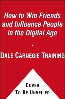 How to Win Friends and Influence People in the Digital Age. Dale Carnegie Training