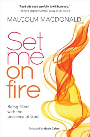Set Me on Fire: What It Means to Be Filled with the Presence of God