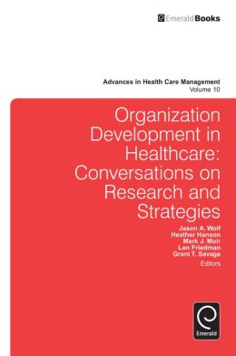 Organization Development in Healthcare: Conversations on Research and Strategies