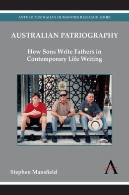 Australian Patriography: How Sons Write Fathers in Contemporary Life Writing