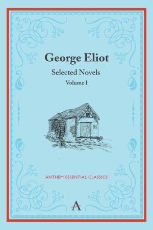 George Eliot: Selected Novels, Volume I