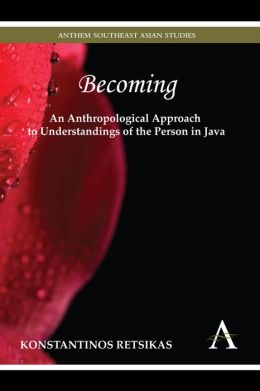 Becoming: An Anthropological Approach to Understandings of the Person in Java