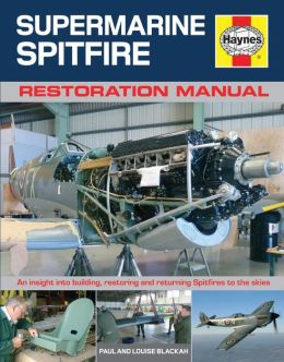 Supermarine Spitfire Restoration Manual: An Insight into Building, Restoring and Returning Spitfires to the Skies