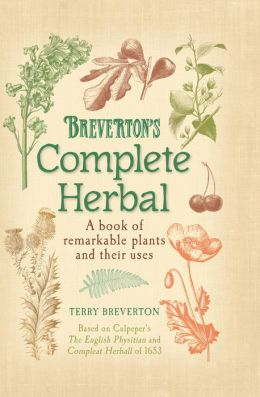 Breverton's Complete Herbal : A Book of Remarkable Plants and Their Uses