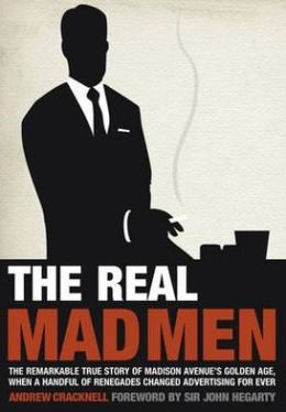 Real Mad Men: The Remarkable True Story of Madison Avenue's Golden Age