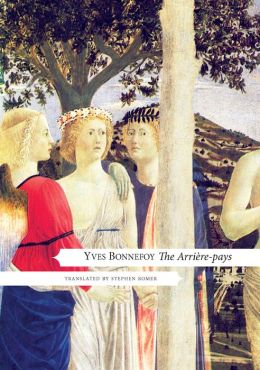 The Arriere-pays: With a new Preface by Yves Bonnefoy, Introduction and Notes by Stephen Romer