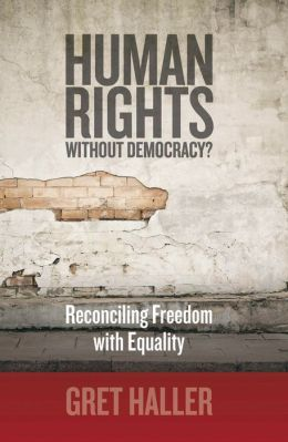 Human Rights without Democracy?: Reconciling Freedom with Equality