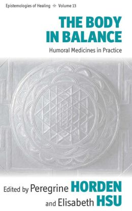 The Body in Balance : Humoral Medicines in Practice