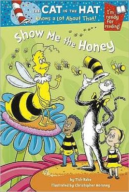 Show me the Honey (The Cat in the Hat Knows a Lot About That Series)