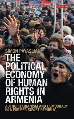 Political Economy of Human Rights in Armenia, The: Authoritarianism and Democracy in a Former Soviet Republic