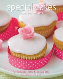 Special Cakes: Essential Recipes, for Celebrations & Everyday Dishes