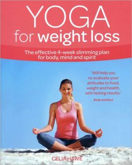 Yoga for Weight Loss: The Effective 4-Week Slimming Plan for Body, Mind and Spirit