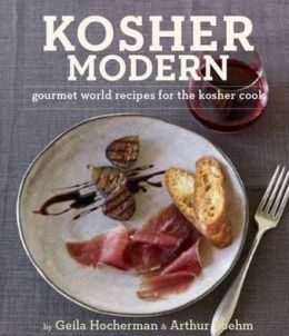 Kosher Modern: New Technies and Great Recipes for Unlimited Kosher Cooking. Geila Hocherman and Arthur Boehm