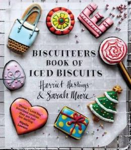 Biscuiteers Book of Iced Biscuits. Harriet Hastings & Sarah Moore