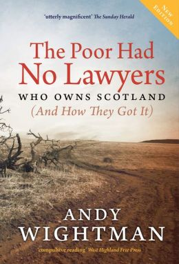 The Poor Had No Lawyers: Who Owns Scotland and How They Got it