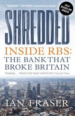 Shredded: Inside RBS: The Bank that Broke Britain