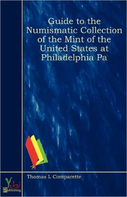 Guide To The Numismatic Collection Of The Mint Of The United States At Philadelphia Pa