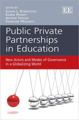 Public Private Partnerships in Education: New Actors and Modes of Governance in a Globalizing World