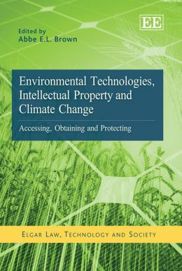 Environmental Technologies, Intellectual Property and Climate Change: Accessing, Obtaining and Protecting