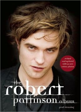 The Robert Pattinson Album: Revised and Updated
