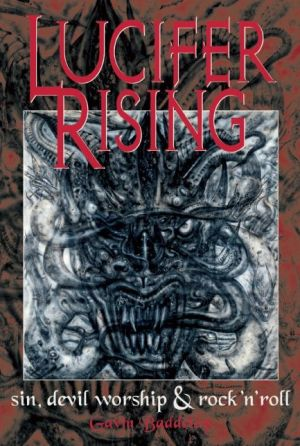 Lucifer Rising: A Book of Sin, Devil Worship & Rock'n'Roll